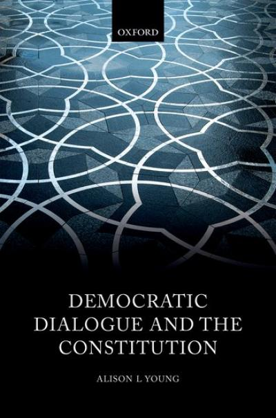 Democratic Dialogue and the Constitution by Professor Alison Young