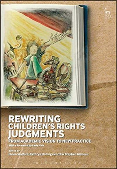 Rewriting Children's Rights Judgments: From Academic Vision to New Practice - Helen Stalford, Kathryn Hollingsworth and Stephen Gilmore (eds)