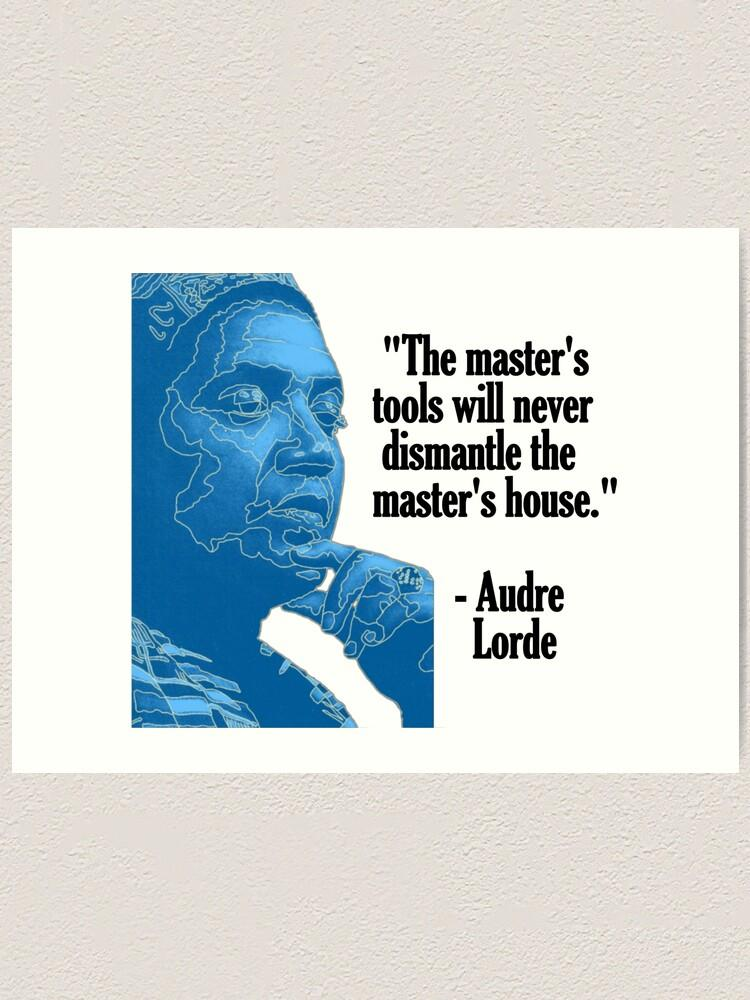 Audre Lorde, The Master's Tools Will Never Dismantle the Master's House