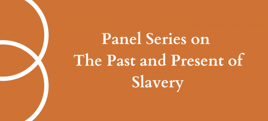 The words 'Panel Series on The Past and Present of Slavery' appear in white against an orange background, next to the Bonavero Institute's logo.